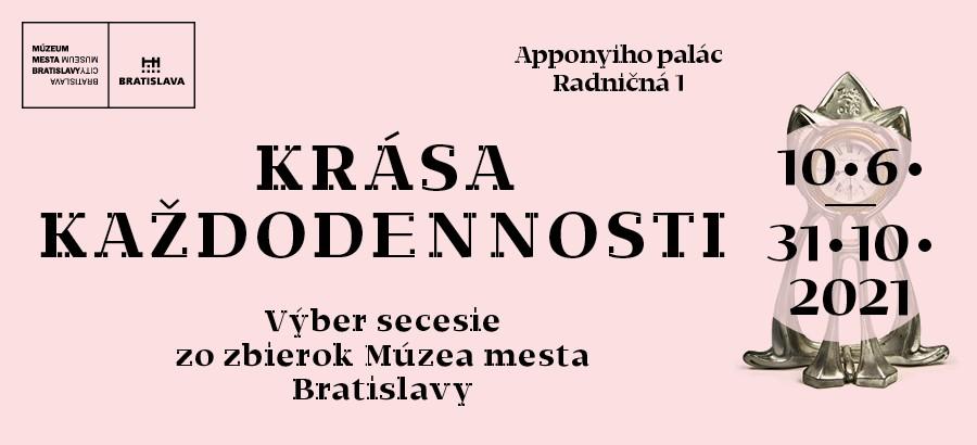 Krása každodennosti  / Výber secesie zo zbierok Múzea mesta Bratislavy